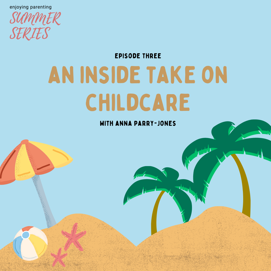 An Inside Take on Childcare: with guest Anna Parry-Jones